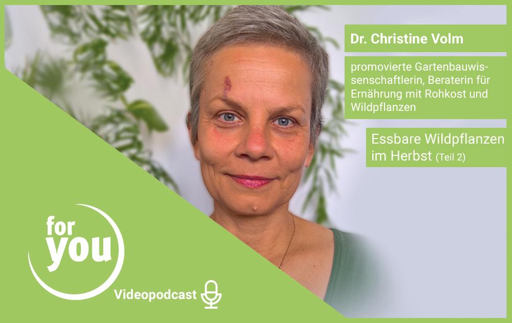 for you Videopodcast: Essbare Wildpflanzen im Herbst Teil 2 mit Dr. Christine Volm