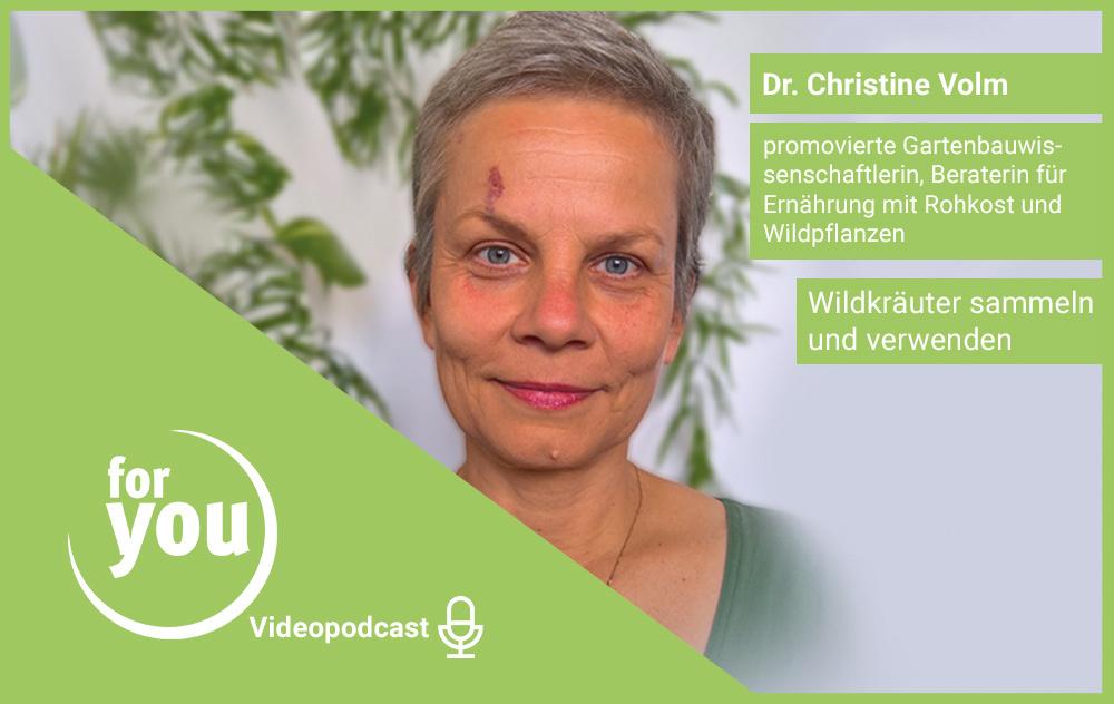 for you Videopodcast: Wildkräuter sammeln und verwenden mit Dr. Christine Volm